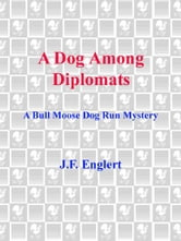 A Dog Among Diplomats ebook by J. F. Englert