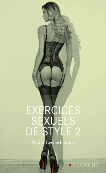 Exercices sexuels de style 2 ebook by Maina Lecherbonnier