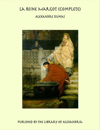 La Reine Margot (Complete) ebook by Alexandre Dumas