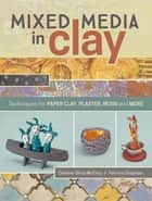 Mixed Media In Clay - Techniques for Paper Clay, Plaster, Resin and More ebook by Darlene Olivia McElroy, Pat Chapman