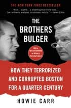 The Brothers Bulger - How They Terrorized and Corrupted Boston for a Quarter Century ebook by Howie Carr