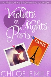 Violette Nights in Paris - A French Kiss Romance, #2 ebook by Chloe Emile