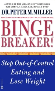 Binge Breaker!(TM) - Stop Out-of-Control Eating and Lose Weight ebook by Peter M. Miller