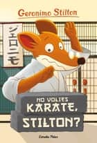 No volies karate, Stilton? - Geronimo Stilton 37 ebook by Geronimo Stilton, David Nel·lo