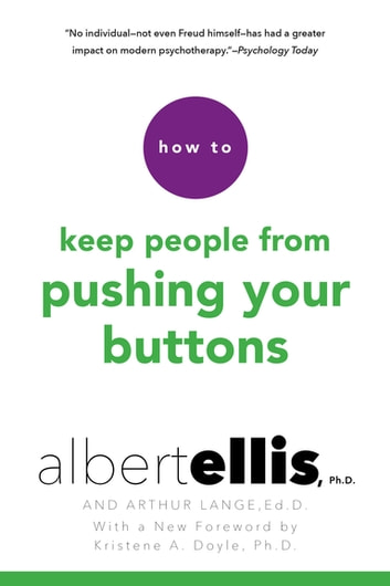 How to Keep People from Pushing Your Buttons eBook by Albert Ellis,Arthur Lange, Ed.D.