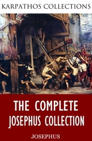The Complete Josephus Collection ebook by Josephus,William Whiston