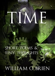Time - Tiny Thoughts - A collection of tiny thoughts to contemplate - spiritual philosophy ebook by William O'Brien