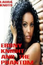 Ebony Knight and the Phantom ebook by Laura Knots