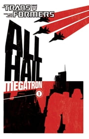 Transformers: All Hail Megatron Vol. 1 ebook by McCarthy, Shane; Guidi, Guido; Su, E.J.; Deas, Robert; Santalucia, Emiliano