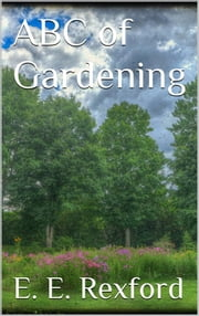 ABC of Gardening ebook by Eben E. Rexford