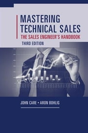 Mastering Technical Sales: The Sales Engineer's Handbook, Third Edition ebook by Care, John