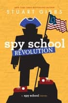 Spy School Revolution ebook by Stuart Gibbs