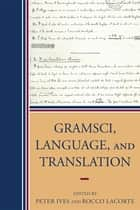 Gramsci, Language, and Translation ebook by Peter Ives, Rocco Lacorte, Giorgio Baratta,...