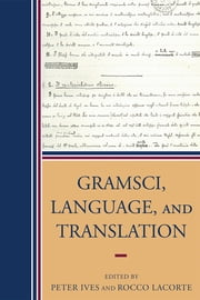 Gramsci, Language, and Translation ebook by Peter Ives,Rocco Lacorte,Giorgio Baratta,Derek Boothman,Lucia Borghese,Francisco F. Buey,Tullio De Mauro,Fabio Frosini,Stefano Gensini,Marcus Green,Peter Ives,Maurizio Lichtner,Franco Lo Piparo,Utz Maas,Luigi Rosiello,Edoardo Sanguineti,Anne ShowstackSassoon,André Tosel