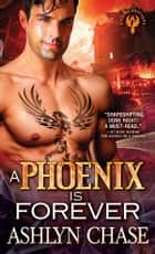 A Phoenix Is Forever ebook by Ashlyn Chase