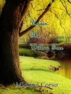Under the Willow Tree ebook by Michael Corso
