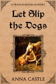 Let Slip the Dogs ebook by Anna Castle