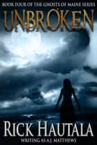 Unbroken ebook by Rick Hautala