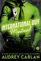 International Guy: Montreal - vol. 6 ebook by Audrey Carlan