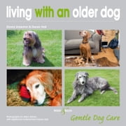 Living with an Older Dog - Gentle Dog Care ebook by David Alderton,Derek Hall