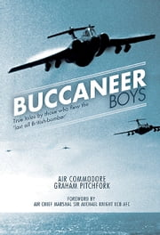 Buccaneer Boys - True Tales by those who Flew the 'Last all- British Bomber' ebook by Graham  Pitchfork