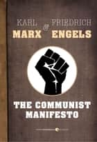 The Communist Manifesto ebook by Karl Marx, Friedrich Engels