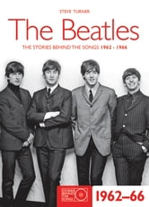 The Beatles 1962-66 - The Stories Behind the Songs 1962-1966 ebook by Steve Turner