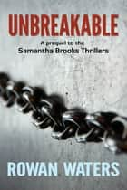 Unbreakable - A birthday girl. A brutal father. Who will break first? ebook by Rowan Waters