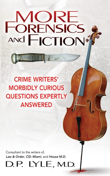 More Forensics and Fiction - Crime Writers' Morbidly Curious Questions Expertly Answered ebook by D P Lyle