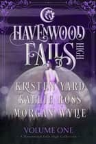 Havenwood Falls High Volume One - A Havenwood Falls High Collection ebook by Kallie Ross, Morgan Wylie, Kristen Yard