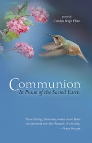 Communion: In Praise of the Sacred Earth - Poems by Carolyn Brigit Flynn ebook by Carolyn Brigit Flynn
