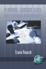 Planning, Common Sense, and Superior Performance ebook by Erwin Rausch