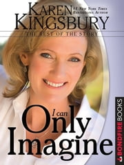 I Can Only Imagine - The Rest of the Story ebook by Karen Kingsbury