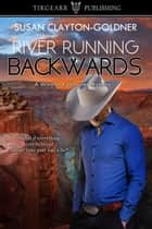 River Running Backwards ebook by Susan Clayton-Goldner