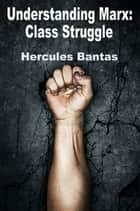 Understanding Marx: Class Struggle ebook by Hercules Bantas