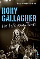 Rory Gallagher - His Life and Times ebook by