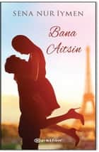 Bana Aitsin ebook by Sena Nur İymen