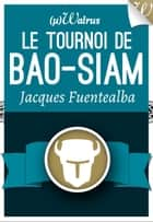 Le Tournoi de Bao-Siam ebook by Jacques Fuentealba