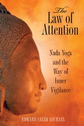 The Law of Attention - Nada Yoga and the Way of Inner Vigilance ebook by Edward Salim Michael