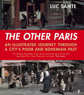 The Other Paris - An illustrated journey through a city's poor and Bohemian past ekitaplar by Luc Sante