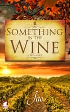 Something in the Wine ebook by Jae