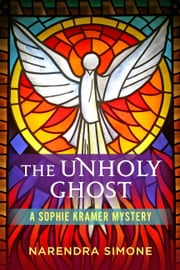 The Unholy Ghost - A Sophie Kramer Mystery ebook by Narendra Simone