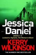 DS Jessica Daniel Series: Books 1-3 ebook by Kerry Wilkinson