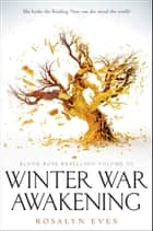 Winter War Awakening (Blood Rose Rebellion, Book 3) eBook by Rosalyn Eves