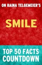 Smile - Top 50 Facts Countdown ebook by TOP 50 FACTS