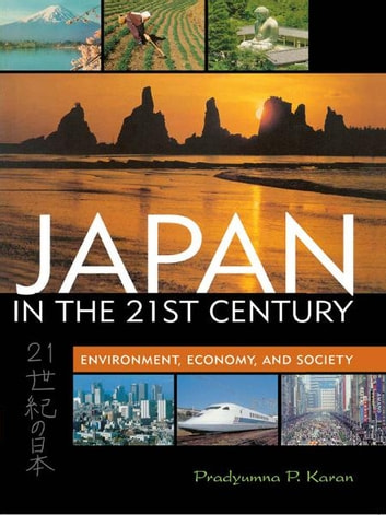 Japan in the 21st Century - Environment, Economy, and Society ebook by Pradyumna P. Karan