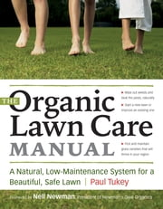 The Organic Lawn Care Manual - A Natural, Low-Maintenance System for a Beautiful, Safe Lawn ebook by Paul Tukey