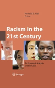 Racism in the 21st Century - An Empirical Analysis of Skin Color ebook by Ronald E. Hall