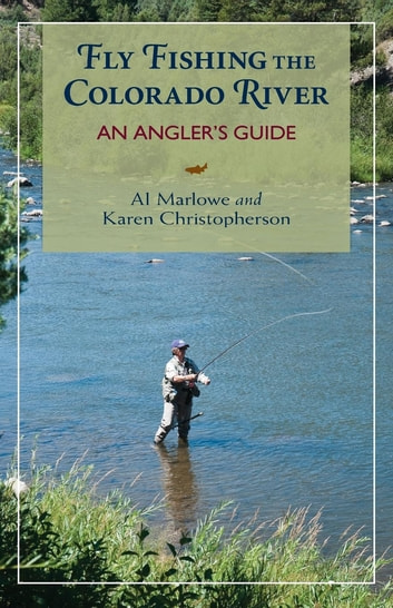 Fly Fishing the Colorado River - An Angler's Guide ebook by Al Marlowe,Karen Christopherson