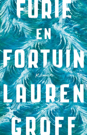 Furie en fortuin eBook by Lauren Groff